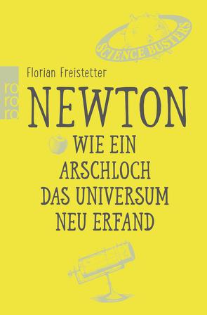 Newton. Wie ein Arschloch das Universum neu erfand von Freistetter,  Florian