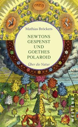 Newtons Gespenst und Goethes Polaroid von Broeckers,  Mathias