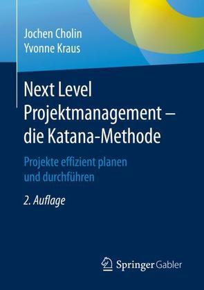 Next Level Projektmanagement – die Katana-Methode von Cholin,  Jochen, Kraus,  Yvonne