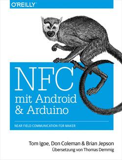 NFC mit Android und Arduino von Coleman,  Don, Demmig,  Thomas, Igoe,  Tom, Jepson,  Brian