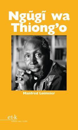 Ngugi wa Thiong'o von Loimeier,  Manfred, Oesterhelt,  Renate