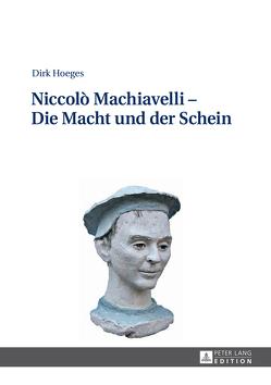 Niccolò Machiavelli – Die Macht und der Schein von Hoeges,  Dirk