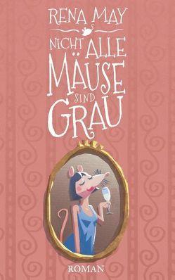 Nicht alle Mäuse sind grau von May,  Rena