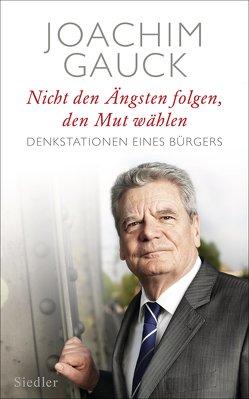 Nicht den Ängsten folgen, den Mut wählen von Gauck,  Joachim