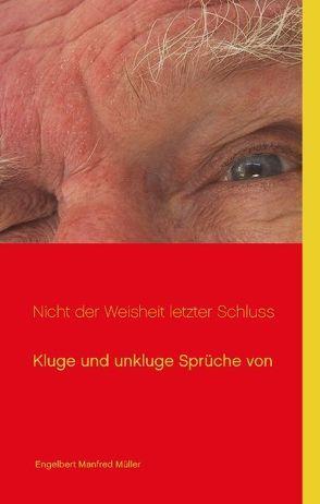 Nicht der Weisheit letzter Schluss von Müller,  Engelbert Manfred