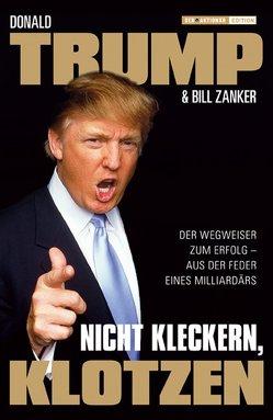 Nicht kleckern, klotzen! von Neumüller,  Egbert, Trump,  Donald