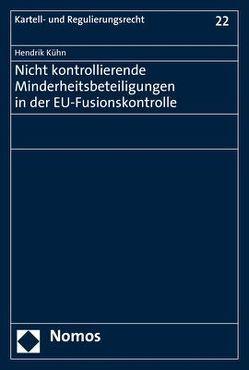 Nicht kontrollierende Minderheitsbeteiligungen in der EU-Fusionskontrolle von Kühn,  Hendrik
