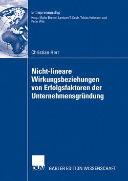 Nicht-lineare Wirkungsbeziehungen von Erfolgsfaktoren der Unternehmensgründung von Herr,  Christian, Kollmann,  Prof. Dr. Tobias