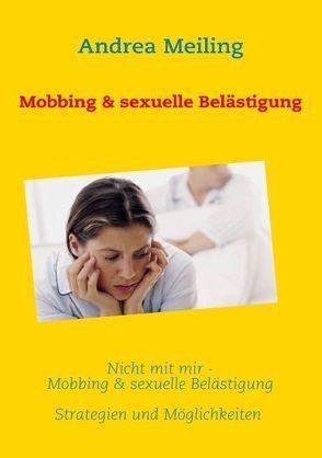 Nicht mit mir – Mobbing & sexuelle Belästigung von Meiling,  Andrea, Verlag4you,  Calberlah