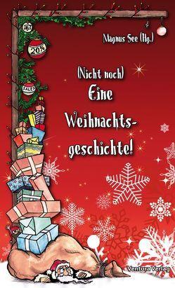 Nicht noch eine Weihnachtsgeschichte! von Auel,  Heike, Bergau,  Beate, Döch,  Volker, Groeger,  Manfred, Kindler,  Manfred, Loyda,  Petra, Müller,  Steffi, See,  Magnus