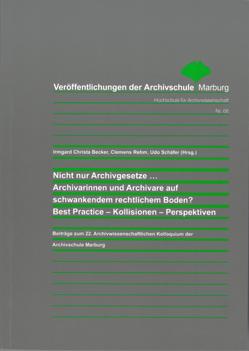 Nicht nur Archivgesetze… Archivarinnen und Archivare auf schwankendem rechtlichem Boden? Best Practice – Kollisionen – Perspektiven von Becker,  Irmgard Christa, Rehm,  Clemens, Schaefer,  Udo