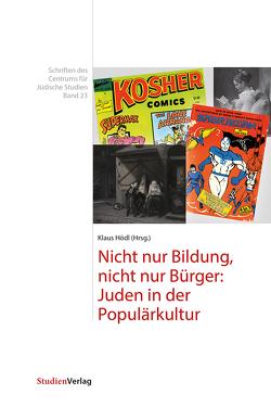 Nicht nur Bildung, nicht nur Bürger: Juden in der Populärkultur von Hödl,  Klaus