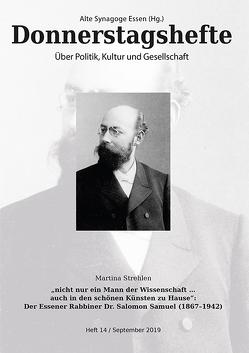"""""""nicht nur ein Mann der Wissenschaft … auch in den schönen Künsten zu Hause"""": Der Essener Rabbiner Dr. Salomon Samuel (1867–1942) von Strehlen,  Martina"""