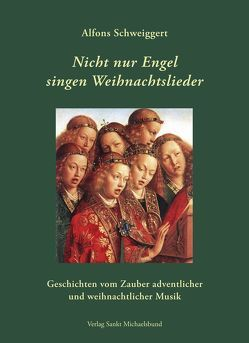 Nicht nur Engel singen Weihnachtslieder von Schweiggert,  Alfons