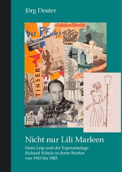 Nicht nur Lili Marleen Hans Leip und der Esperantologe Richard Schulz in ihren Briefen von 1943 bis 1983 von Deuter,  Jörg