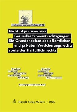 Nicht objektivierbare Gesundheitsbeeinträchtigungen: Ein Grundproblem des öffentlichen und privaten Versicherungsrechts sowie des Haftpflichtrechts von Murer,  Erwin
