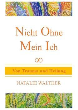 Nicht Ohne Mein Ich von Walther,  Natalie