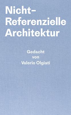Nicht-referentielle Architektur von Breitschmid,  Markus, Olgiati,  Valerio