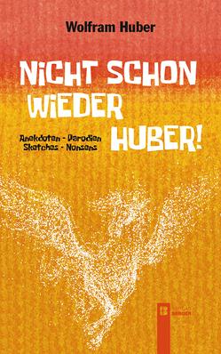 Nicht schon wieder Huber! von Huber,  Wolfram