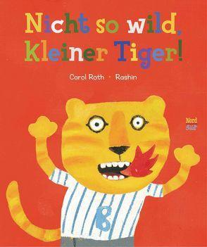 Nicht so wild, kleiner Tiger! von Kheiriyeh,  Rashin, Martins,  Elisa, Roth,  Carol