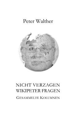 Nicht verzagen – WikipeteR fragen von Walther,  Peter