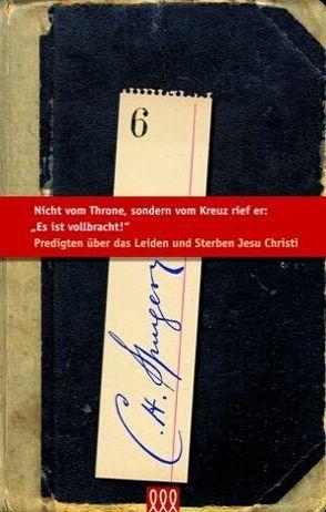 """Nicht vom Throne, sondern vom Kreuz rief er: """"Es ist vollbracht!"""" von Spurgeon,  C H"""
