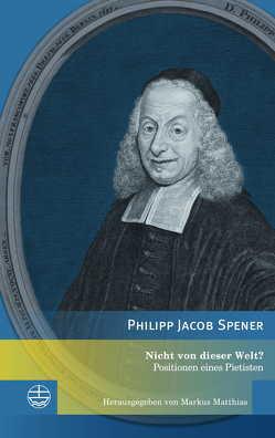 Nicht von dieser Welt? von Matthias,  Markus, Spener,  Philipp Jacob