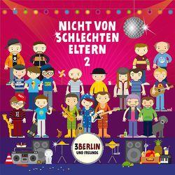 Nicht von schlechten Eltern 2 von 3Berlin, Schmelzer,  Carsten, u.v.a., Weigmann,  Diane, Weyrauch,  Tobias