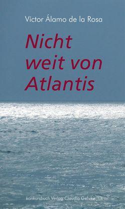 Nicht weit von Atlantis von Álamo de la Rosa,  Víctor, Gerta Neuroth