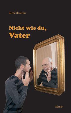 Nicht wie du, Vater von Rosarius,  Bernd