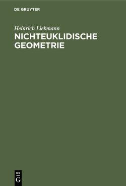 Nichteuklidische Geometrie von Liebmann,  Heinrich