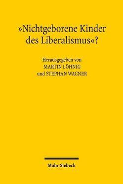"""""""Nichtgeborene Kinder des Liberalismus""""? von Löhnig,  Martin, Wagner,  Stephan"""