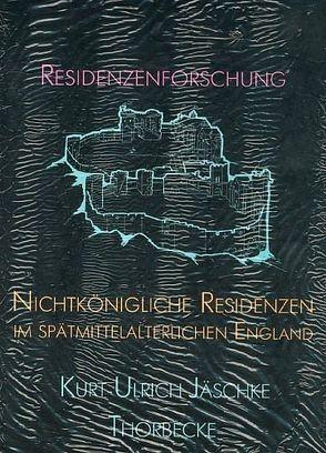 Nichtkönigliche Residenzen im spätmittelalterlichen England von Jäschke,  Kurt U
