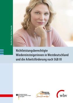 Nichtleistungsberechtigte Wiedereinsteigerinnen in Westdeutschland und die Arbeitsförderung von Arbeit,  Hochschule der Bundesagentur für, Ebach,  Mareike, Franzke,  Bettina