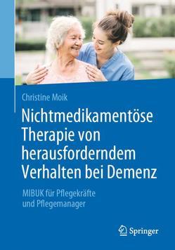 Nichtmedikamentöse Therapie von herausforderndem Verhalten bei Demenz von Moik,  Christine