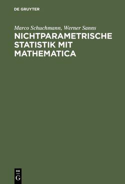 Nichtparametrische Statistik mit Mathematica von Sanns,  Werner, Schuchmann,  Marco