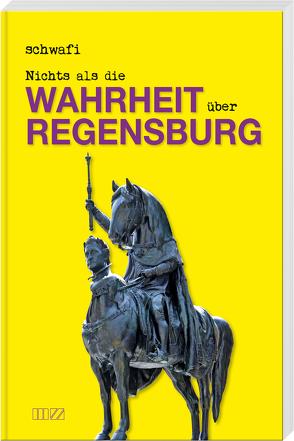 """Nichts als die Wahrheit über Regensburg von Schwarzfischer """"Schwafi"""",  Klaus"""