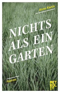 Nichts als ein Garten von Kanis,  Anne