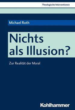 Nichts als Illusion? von Erbele-Küster,  Dorothea, Küster,  Volker, Roth,  Michael
