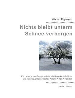Nichts bleibt unterm Schnee verborgen von Peplowski,  Werner