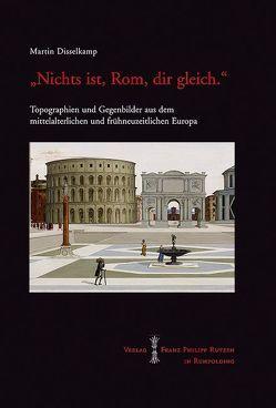 """""""Nichts ist, Rom, Dir Gleich."""" von Disselkamp,  Martin"""