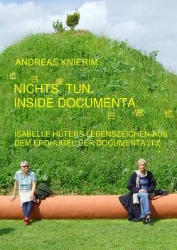 Nichts. Tun. Inside documenta von Knierim,  Andreas