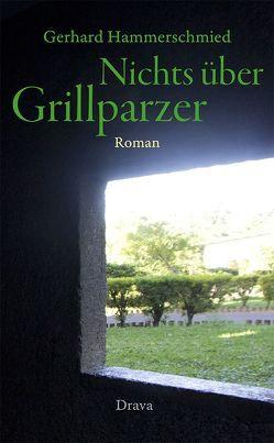 Nichts über Grillparzer von Hammerschmied,  Gerhard