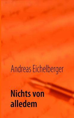 Nichts von alledem von Eichelberger,  Andreas