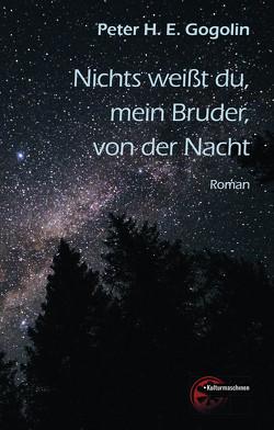 Nichts weiß du, mein Bruder, von der Nacht von Gogolin,  Peter H. E.