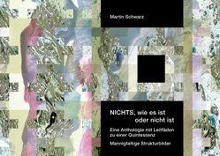 NICHTS, wie es ist oder nicht ist von Schwarz,  Martin