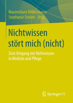 Nichtwissen stört mich (nicht) von Steden,  Stephanie, Wilkesmann,  Maximiliane