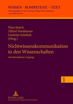 Nichtwissenskommunikation in den Wissenschaften von Janich,  Nina, Nordmann,  Alfred, Schebek,  Liselotte