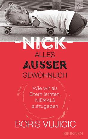 Nick – Alles außer gewöhnlich von Müller,  Julian, Vujicic,  Boris