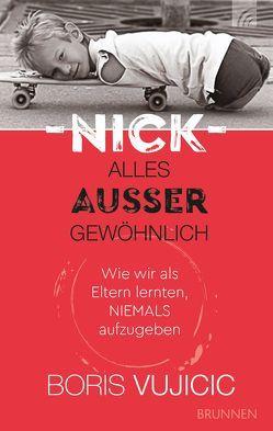 Nick – Alles außer gewöhnlich von Familienfoto Vujicic, Müller,  Julian, Sprenger,  Daniela, Vujicic,  Boris